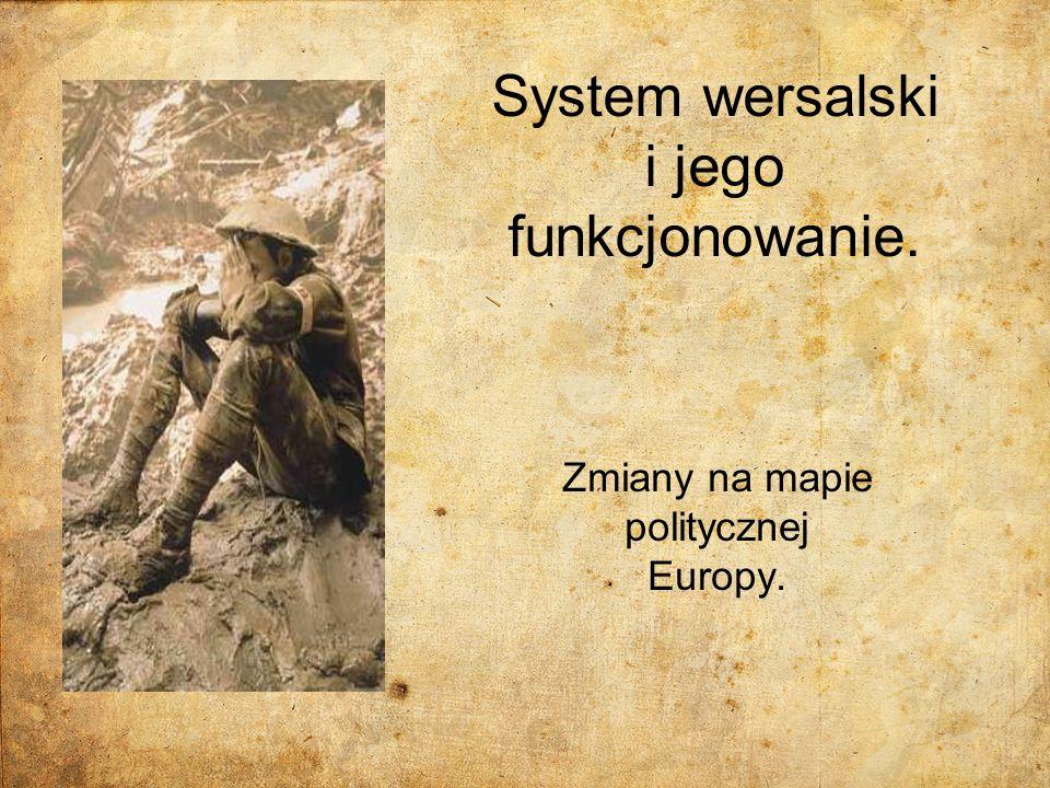 System wersalski i jego funkcjonowanie. Zmiany na mapie politycznej Europy.