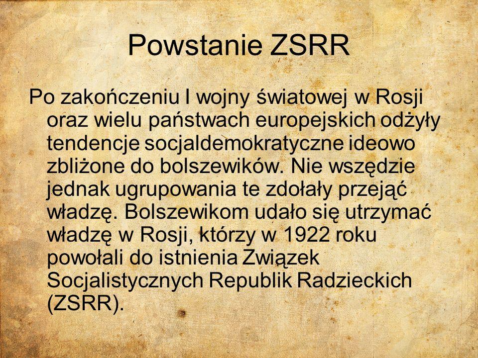 Powstanie ZSRR Po zakończeniu I wojny światowej w Rosji oraz wielu państwach europejskich odżyły tendencje socjaldemokratyczne ideowo zbliżone do bols