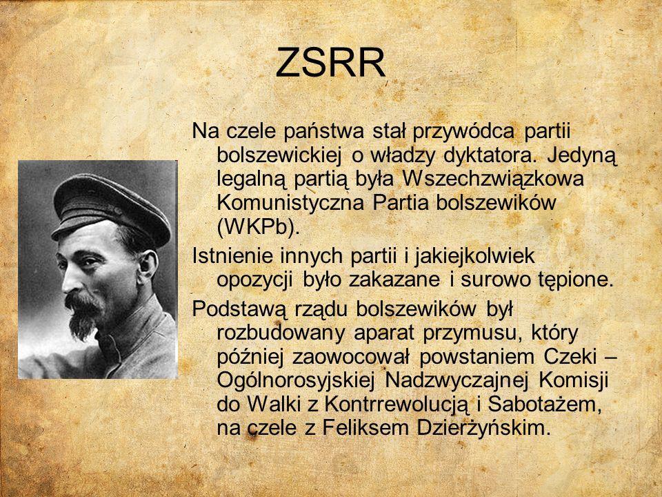 ZSRR Na czele państwa stał przywódca partii bolszewickiej o władzy dyktatora. Jedyną legalną partią była Wszechzwiązkowa Komunistyczna Partia bolszewi