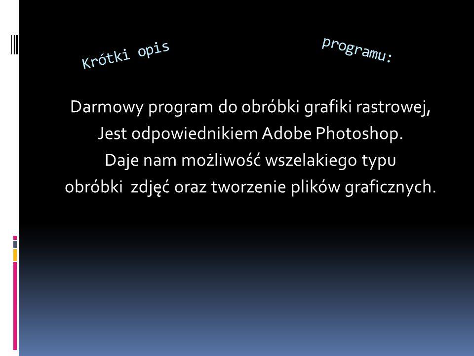 Krótki opis Darmowy program do obróbki grafiki rastrowej, Jest odpowiednikiem Adobe Photoshop.