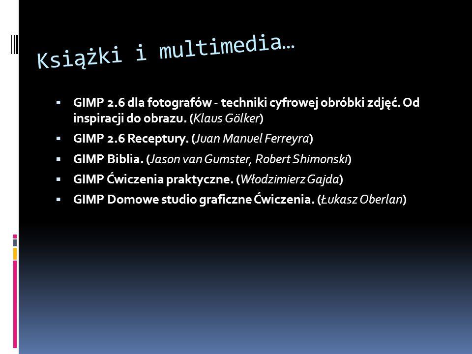 Książki i multimedia… GIMP 2.6 dla fotografów - techniki cyfrowej obróbki zdjęć.