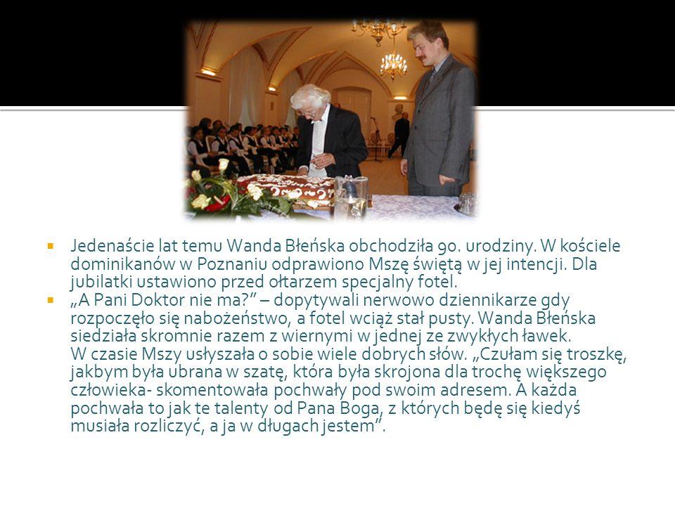Jedenaście lat temu Wanda Błeńska obchodziła 90. urodziny. W kościele dominikanów w Poznaniu odprawiono Mszę świętą w jej intencji. Dla jubilatki usta