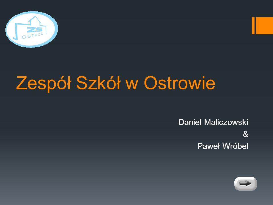 Zespół Szkół w Ostrowie Daniel Maliczowski & Paweł Wróbel