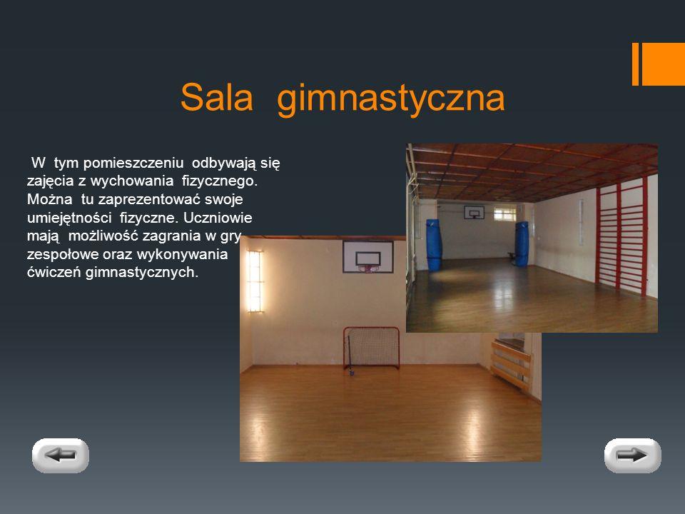 Sala gimnastyczna W tym pomieszczeniu odbywają się zajęcia z wychowania fizycznego.