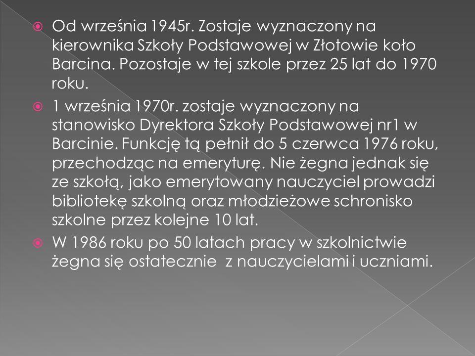 Od września 1945r.Zostaje wyznaczony na kierownika Szkoły Podstawowej w Złotowie koło Barcina.
