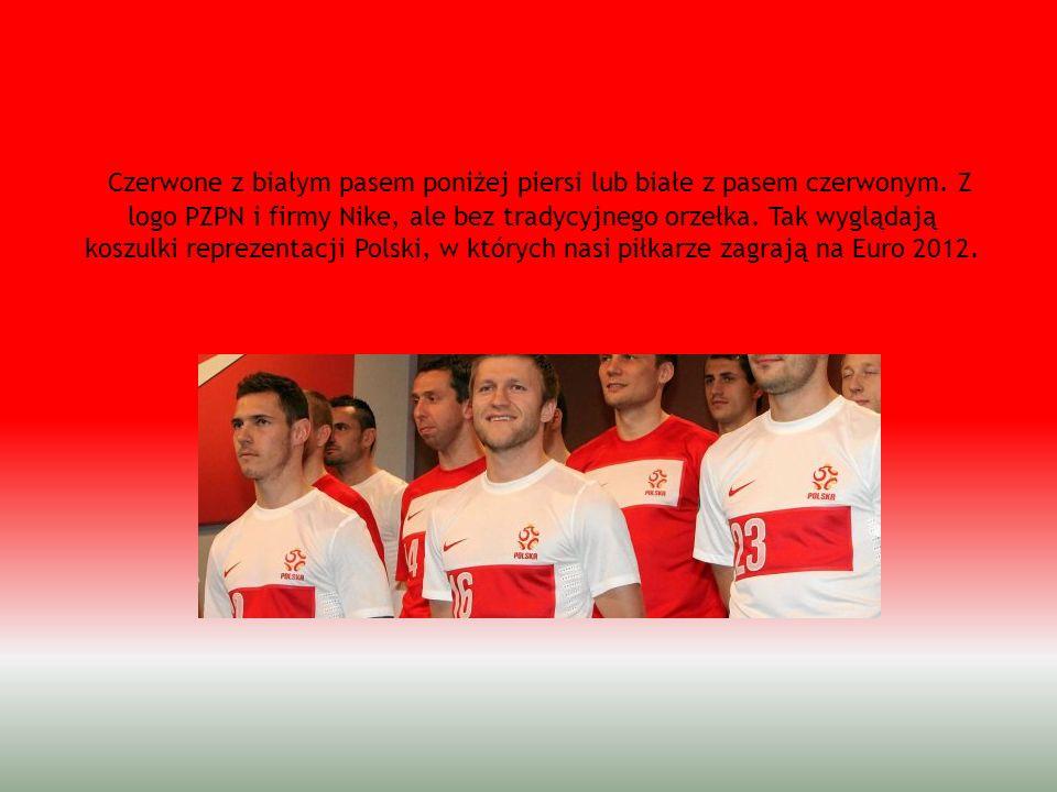 Czerwone z białym pasem poniżej piersi lub białe z pasem czerwonym. Z logo PZPN i firmy Nike, ale bez tradycyjnego orzełka. Tak wyglądają koszulki rep