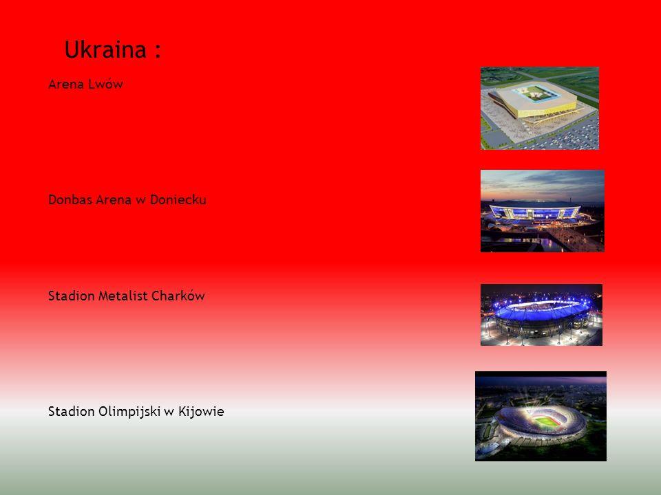 Ukraina : Arena Lwów Donbas Arena w Doniecku Stadion Metalist Charków Stadion Olimpijski w Kijowie