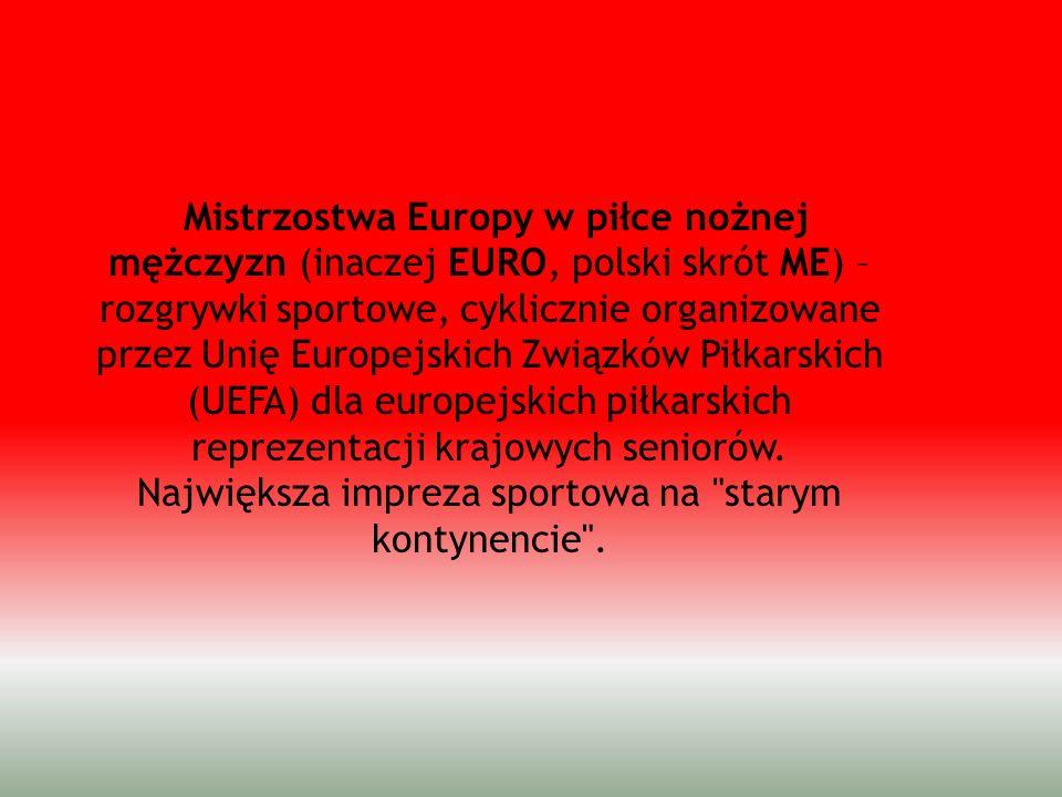 Mistrzostwa Europy w piłce nożnej mężczyzn (inaczej EURO, polski skrót ME) – rozgrywki sportowe, cyklicznie organizowane przez Unię Europejskich Związ