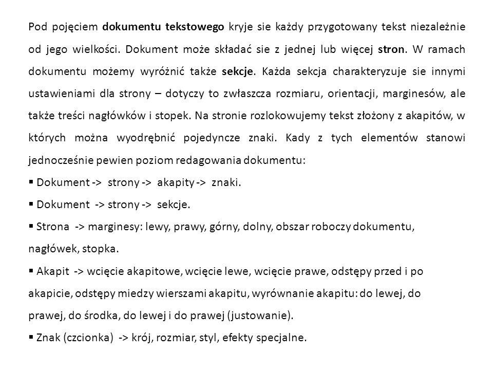 Pod pojęciem dokumentu tekstowego kryje sie każdy przygotowany tekst niezależnie od jego wielkości. Dokument może składać sie z jednej lub więcej stro