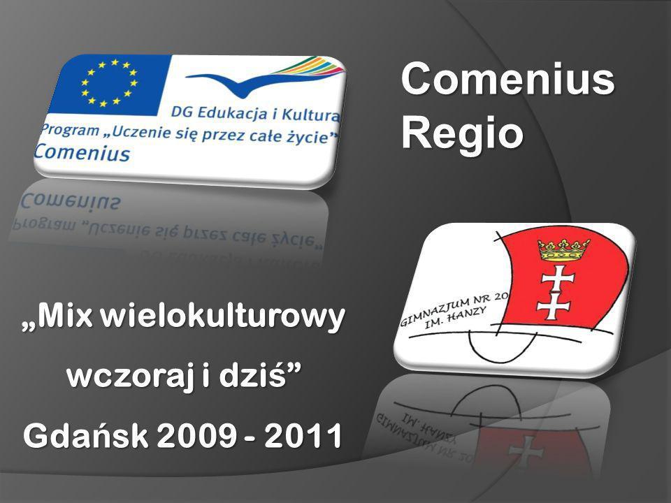 Mix wielokulturowy wczoraj i dzi ś Mix wielokulturowy wczoraj i dzi ś Gda ń sk 2009 - 2011 Comenius Regio