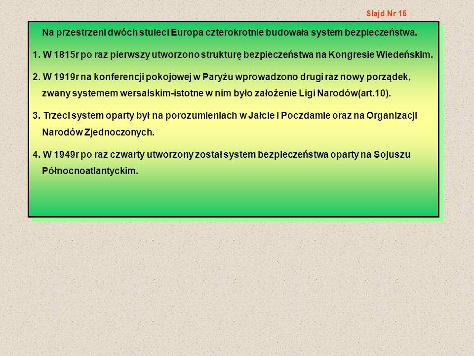Na przestrzeni dwóch stuleci Europa czterokrotnie budowała system bezpieczeństwa. 1. W 1815r po raz pierwszy utworzono strukturę bezpieczeństwa na Kon