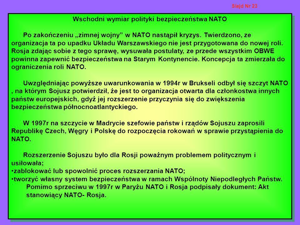 Wschodni wymiar polityki bezpieczeństwa NATO Po zakończeniu zimnej wojny w NATO nastąpił kryzys. Twierdzono, ze organizacja ta po upadku Układu Warsza