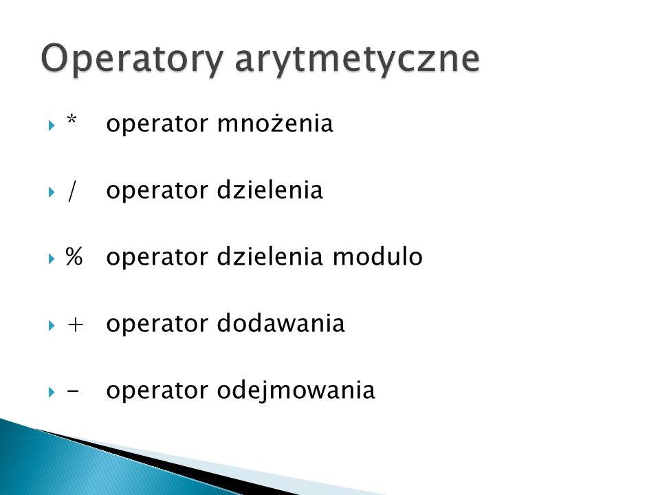 *operator mnożenia /operator dzielenia %operator dzielenia modulo +operator dodawania -operator odejmowania