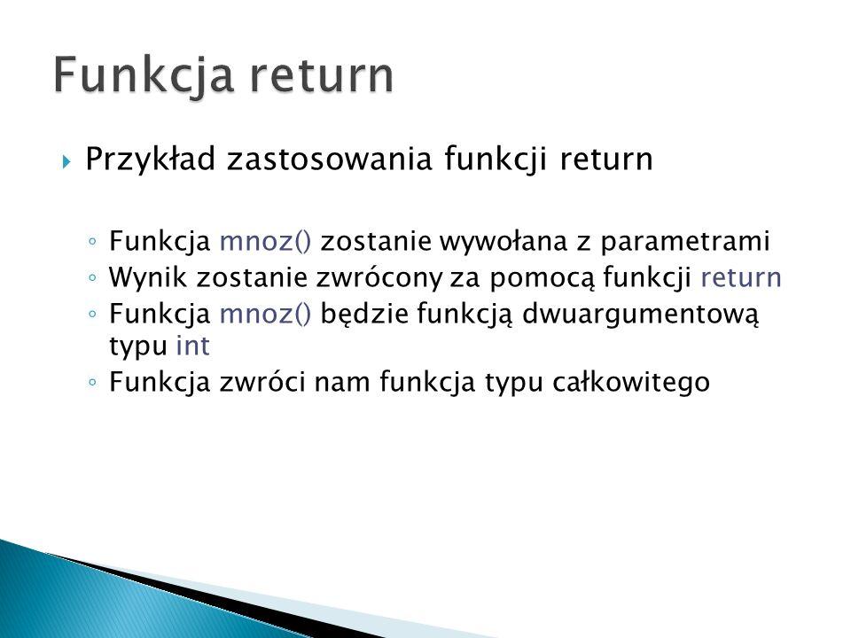 Przykład zastosowania funkcji return Funkcja mnoz() zostanie wywołana z parametrami Wynik zostanie zwrócony za pomocą funkcji return Funkcja mnoz() bę