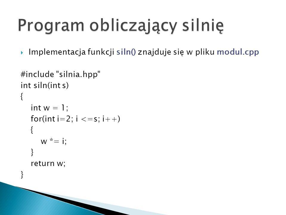 Implementacja funkcji siln() znajduje się w pliku modul.cpp #include