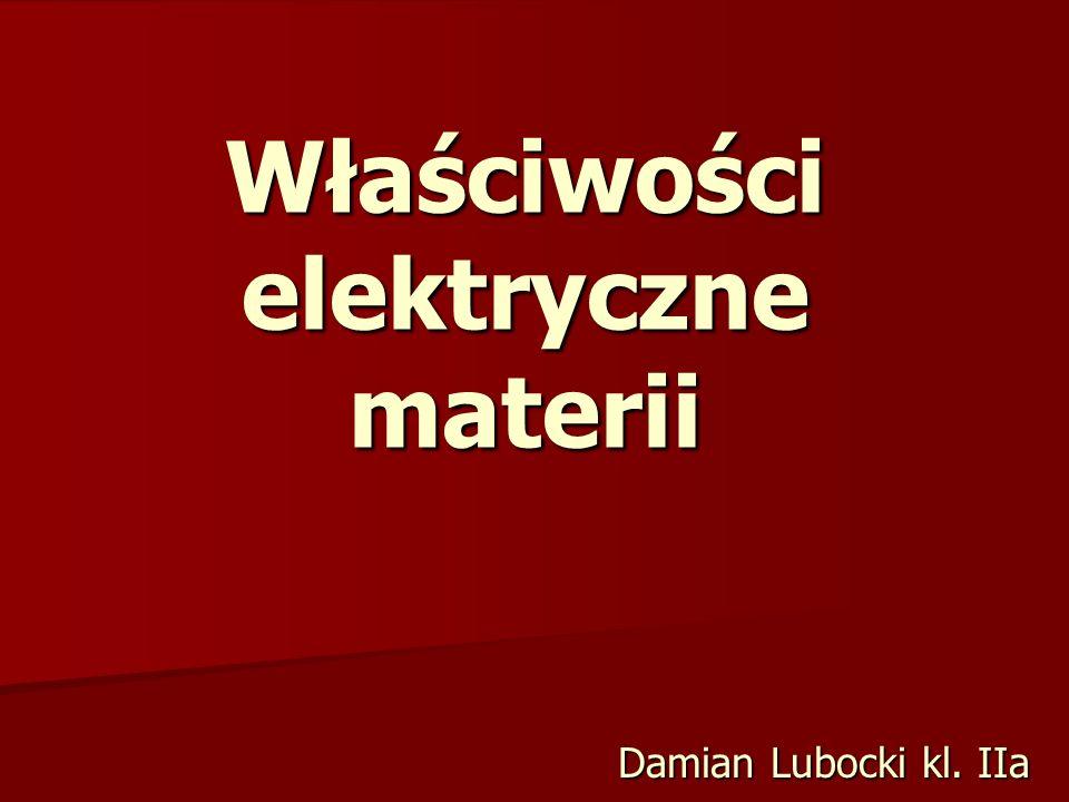 Właściwości elektryczne materii Damian Lubocki kl. IIa