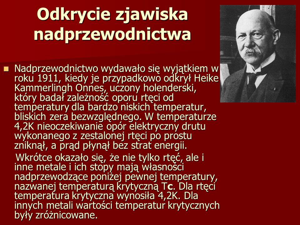 Odkrycie zjawiska nadprzewodnictwa Nadprzewodnictwo wydawało się wyjątkiem w roku 1911, kiedy je przypadkowo odkrył Heike Kammerlingh Onnes, uczony ho