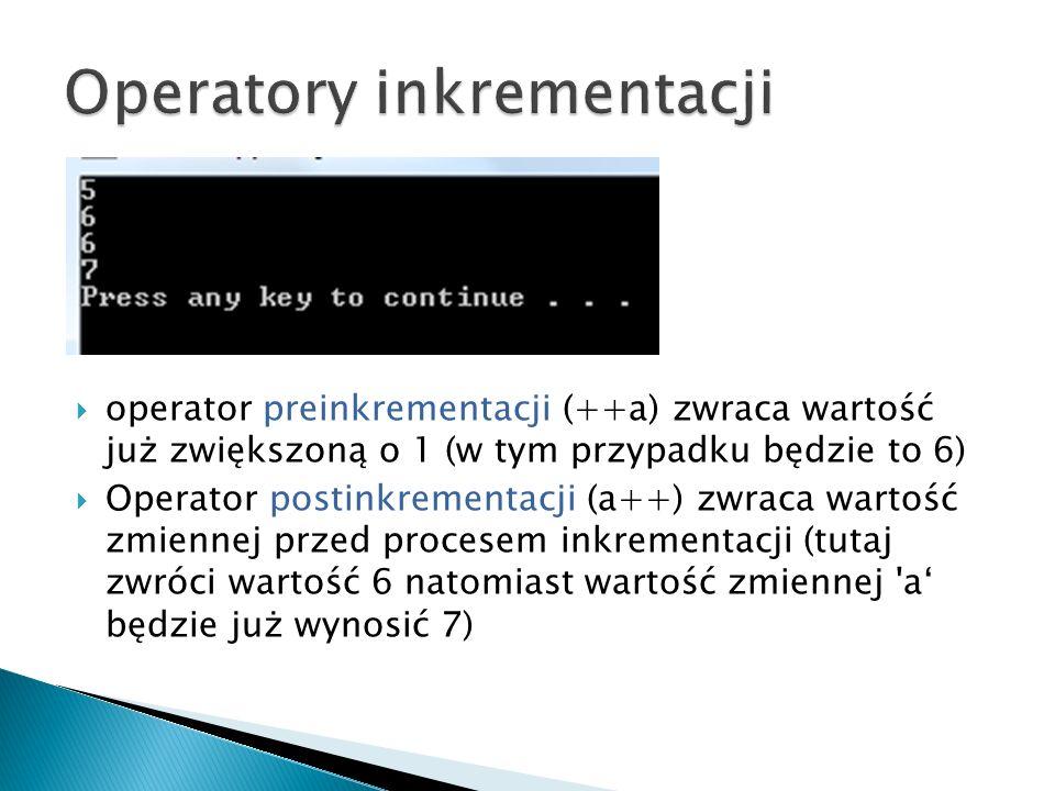 operator preinkrementacji (++a) zwraca wartość już zwiększoną o 1 (w tym przypadku będzie to 6) Operator postinkrementacji (a++) zwraca wartość zmiennej przed procesem inkrementacji (tutaj zwróci wartość 6 natomiast wartość zmiennej a będzie już wynosić 7)