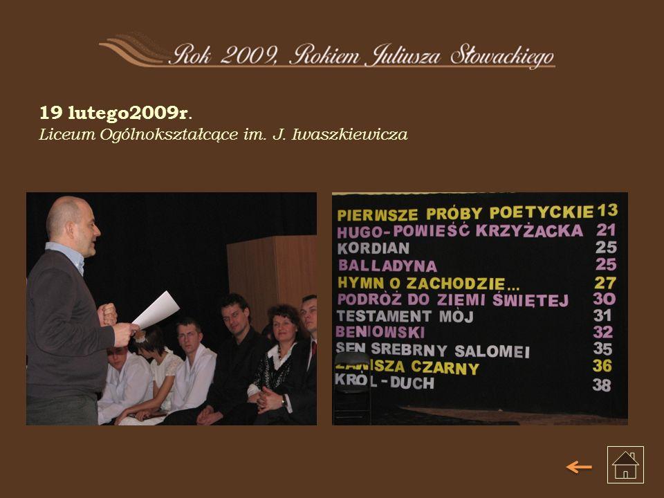 19 lutego2009r. Liceum Ogólnokształcące im. J. Iwaszkiewicza