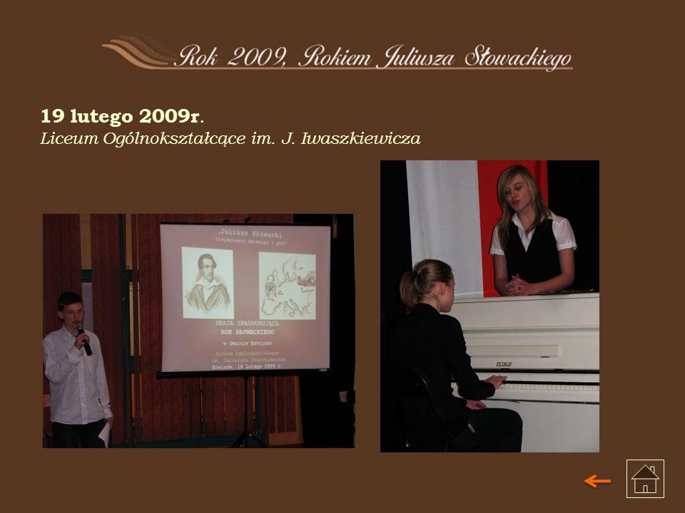19 lutego 2009r. Liceum Ogólnokształcące im. J. Iwaszkiewicza