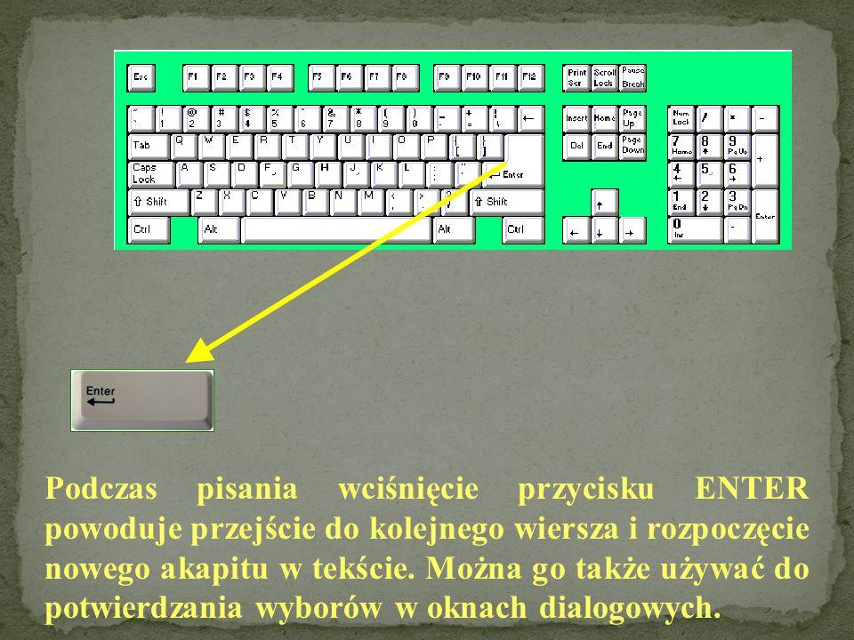 Podczas pisania wciśnięcie przycisku ENTER powoduje przejście do kolejnego wiersza i rozpoczęcie nowego akapitu w tekście.