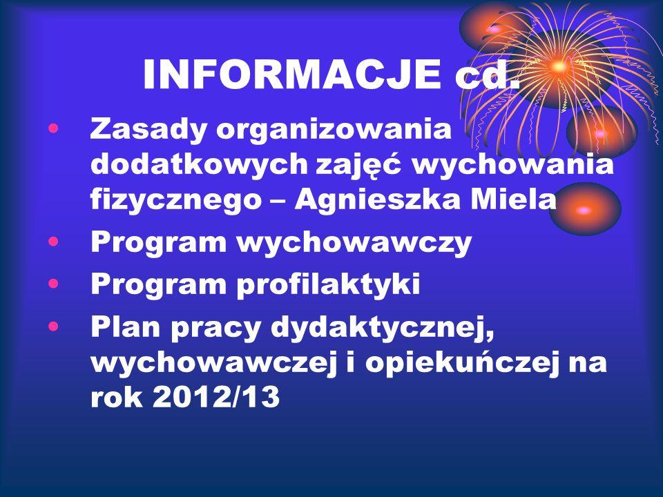 INFORMACJE cd. Zasady organizowania dodatkowych zajęć wychowania fizycznego – Agnieszka Miela Program wychowawczy Program profilaktyki Plan pracy dyda