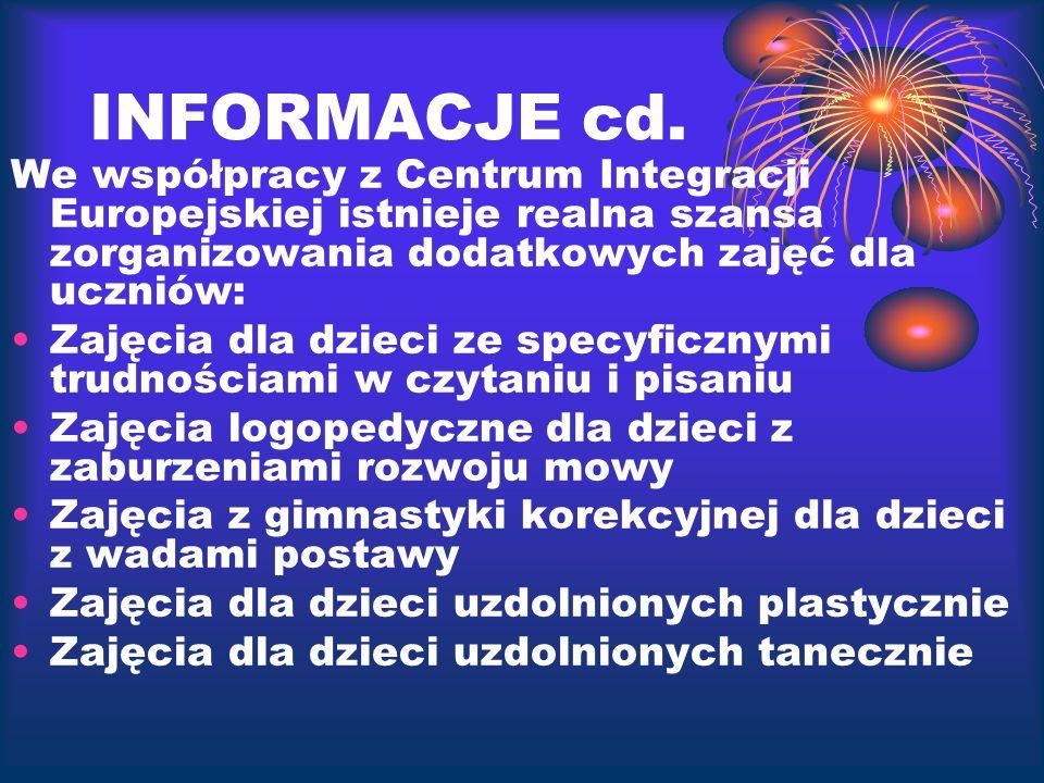 INFORMACJE cd. We współpracy z Centrum Integracji Europejskiej istnieje realna szansa zorganizowania dodatkowych zajęć dla uczniów: Zajęcia dla dzieci