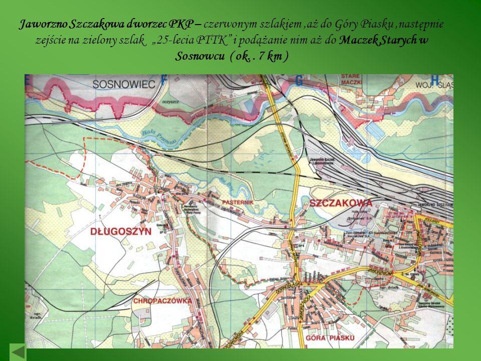 Jaworzno Szczakowa dworzec PKP – czerwonym szlakiem,aż do Góry Piasku,następnie zejście na zielony szlak 25-lecia PTTK i podążanie nim aż do Maczek Starych w Sosnowcu ( ok..