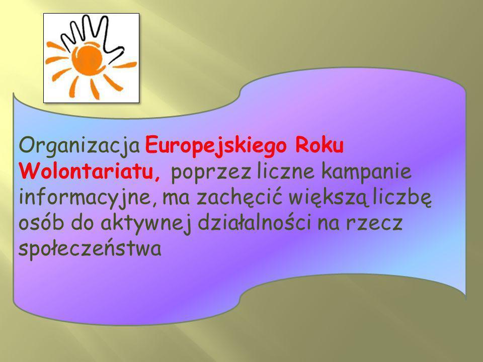 Organizacja Europejskiego Roku Wolontariatu, poprzez liczne kampanie informacyjne, ma zachęcić większą liczbę osób do aktywnej działalności na rzecz społeczeństwa