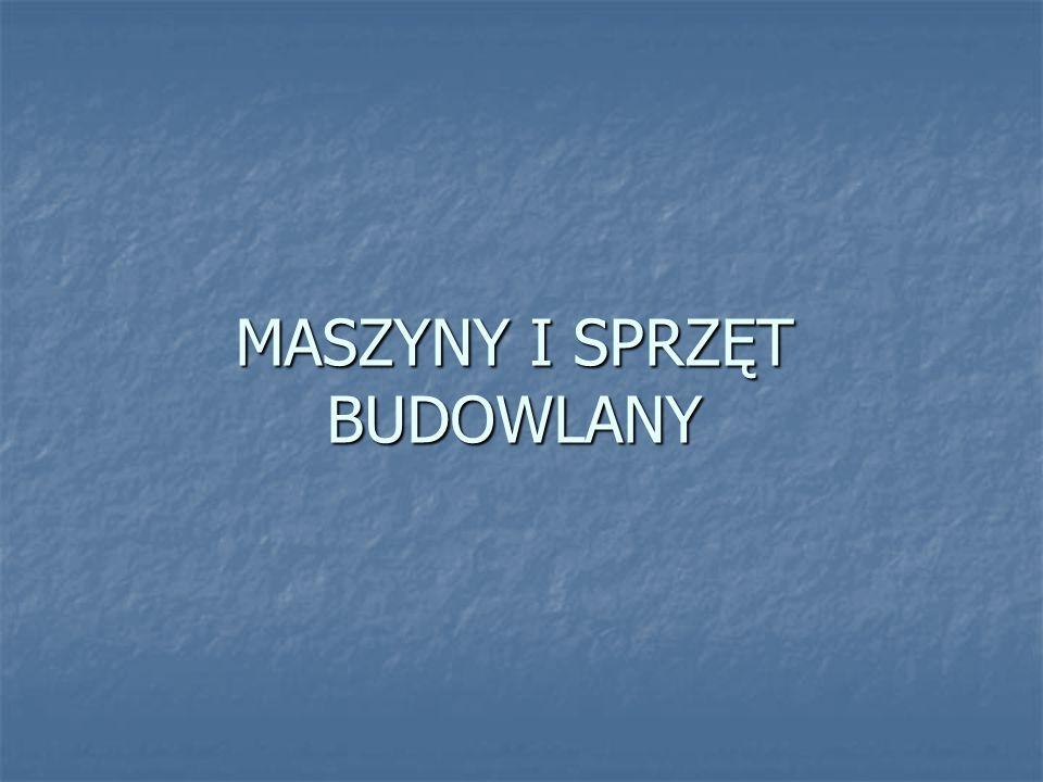MASZYNY I SPRZĘT BUDOWLANY