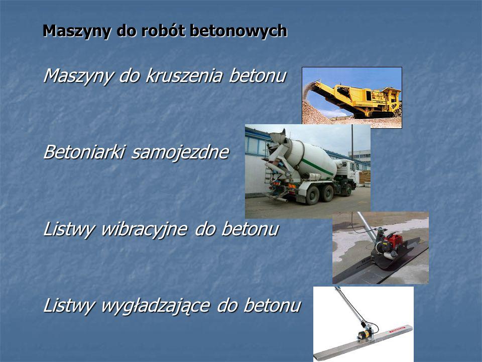 Maszyny do robót betonowych Maszyny do kruszenia betonu Betoniarki samojezdne Listwy wibracyjne do betonu Listwy wygładzające do betonu