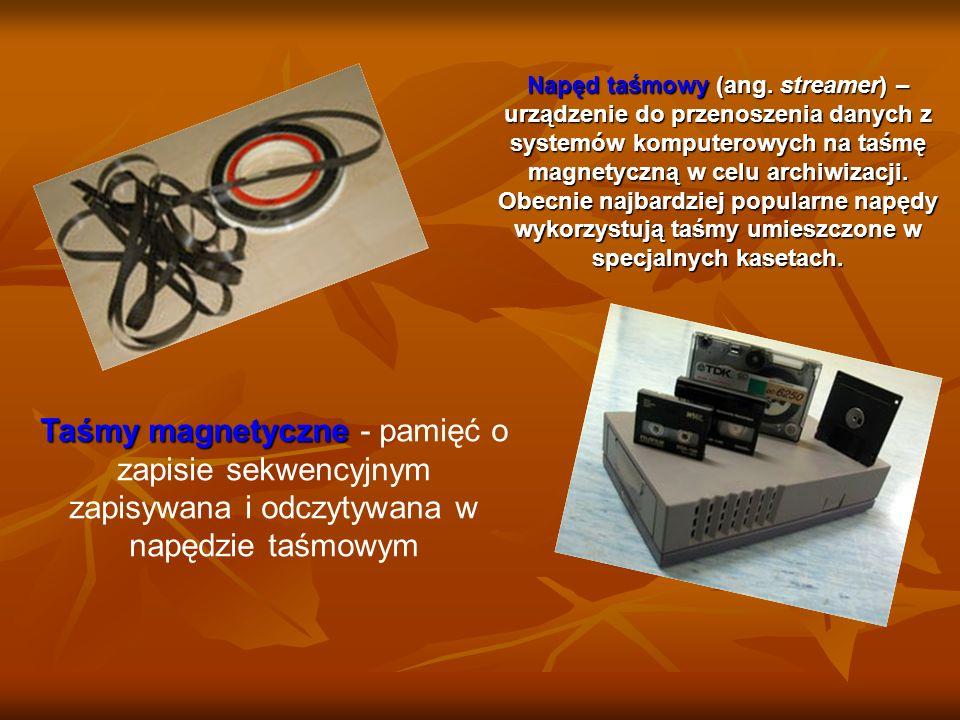 Taśmy magnetyczne Taśmy magnetyczne - pamięć o zapisie sekwencyjnym zapisywana i odczytywana w napędzie taśmowym Napęd taśmowy (ang.