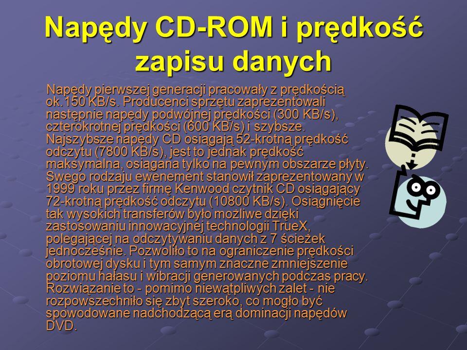 Napędy CD-ROM i prędkość zapisu danych Napędy pierwszej generacji pracowały z prędkością ok.150 KB/s.