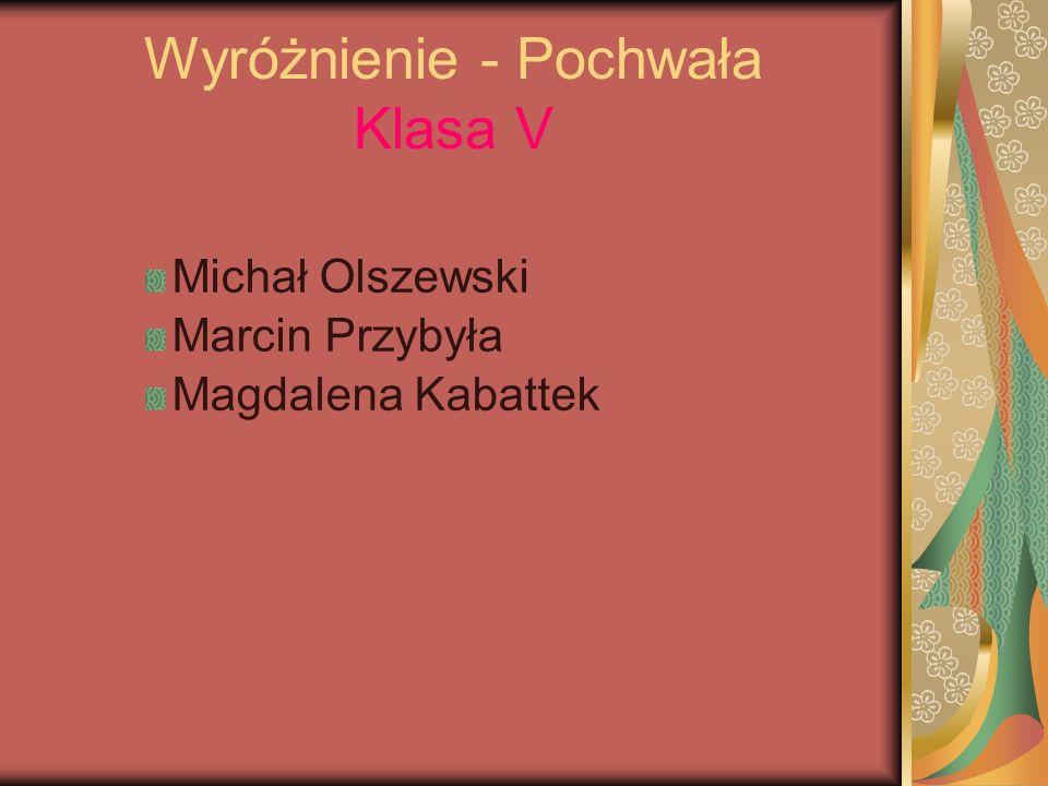 Wyróżnienie - Pochwała Klasa V Michał Olszewski Marcin Przybyła Magdalena Kabattek