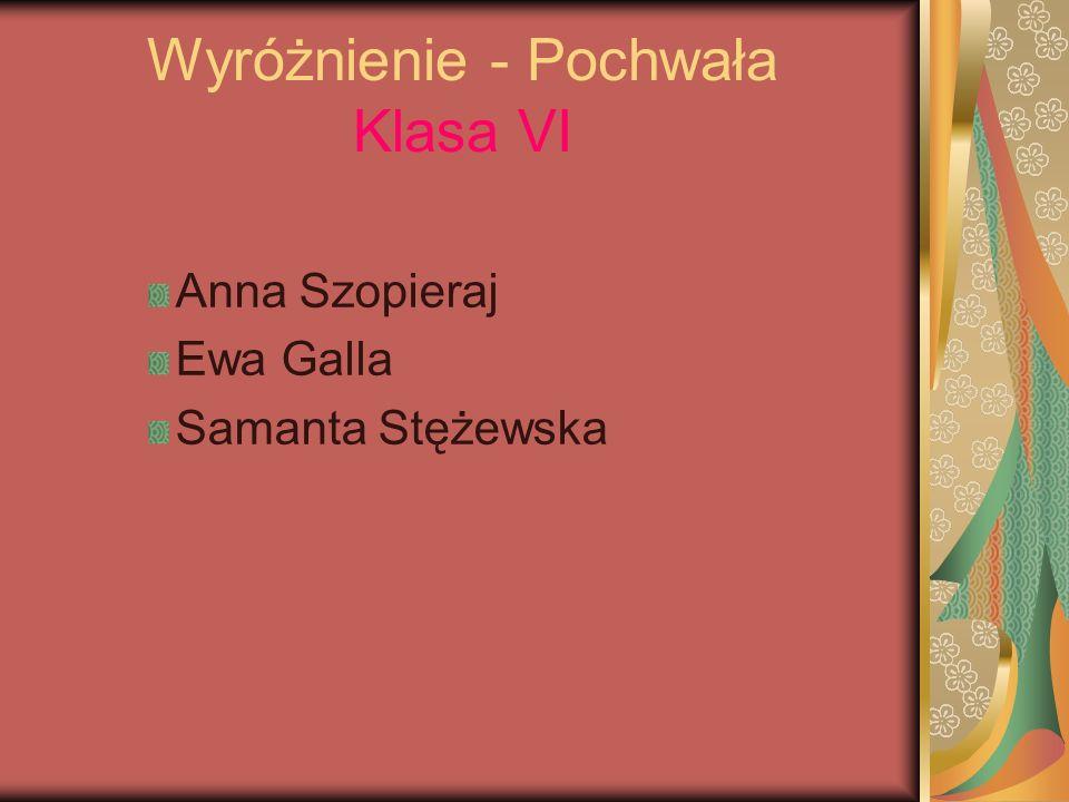 Wyróżnienie - Pochwała Klasa VI Anna Szopieraj Ewa Galla Samanta Stężewska