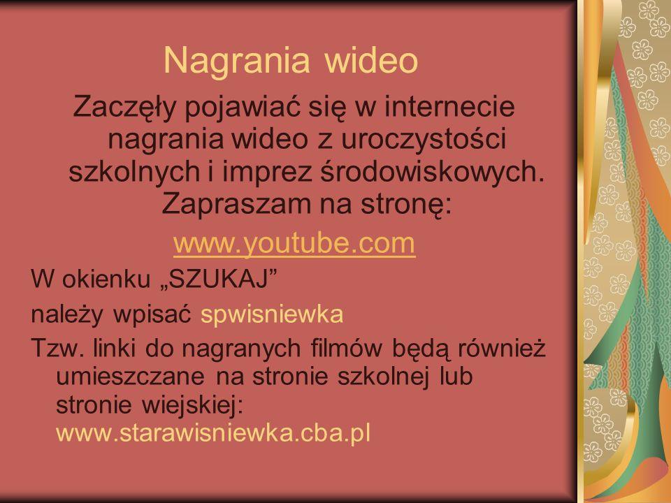 Nagrania wideo Zaczęły pojawiać się w internecie nagrania wideo z uroczystości szkolnych i imprez środowiskowych. Zapraszam na stronę: www.youtube.cww