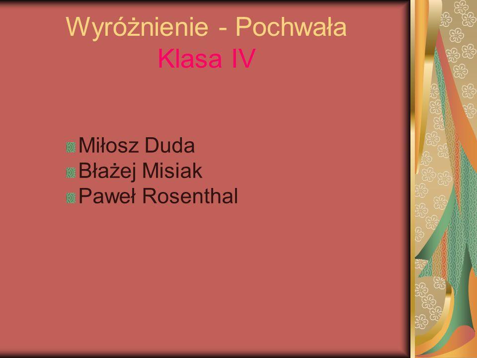 Wyróżnienie - Pochwała Klasa IV Miłosz Duda Błażej Misiak Paweł Rosenthal