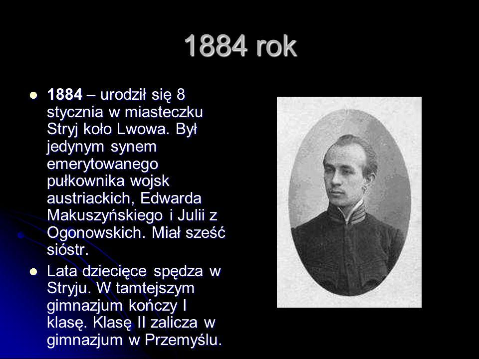 1884 rok 1884 – urodził się 8 stycznia w miasteczku Stryj koło Lwowa.