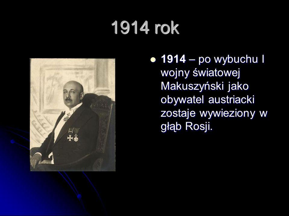 1914 rok 1914 – po wybuchu I wojny światowej Makuszyński jako obywatel austriacki zostaje wywieziony w głąb Rosji.
