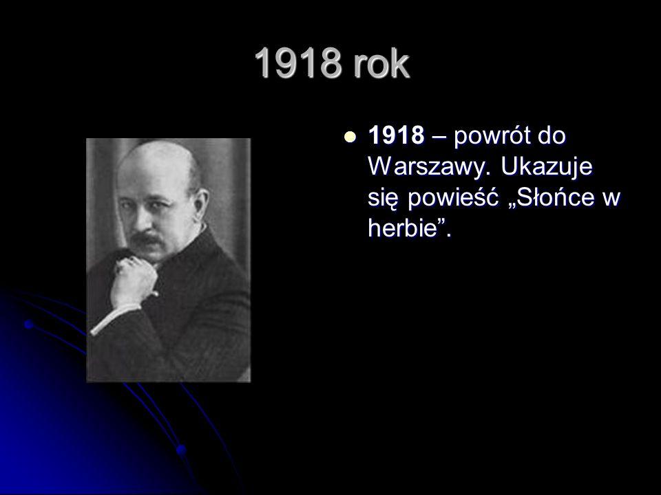 1918 rok 1918 – powrót do Warszawy. Ukazuje się powieść Słońce w herbie.