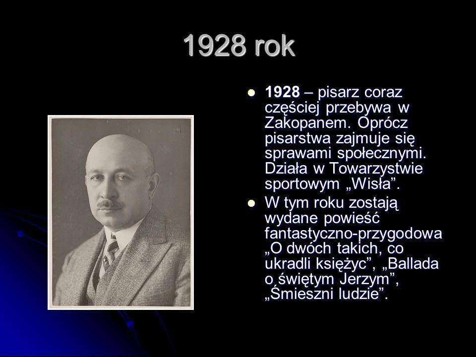 1928 rok 1928 – pisarz coraz częściej przebywa w Zakopanem.