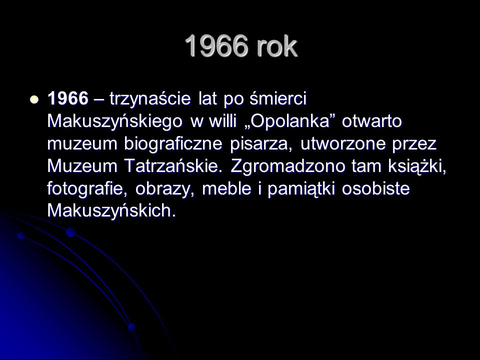 1966 rok 1966 – trzynaście lat po śmierci Makuszyńskiego w willi Opolanka otwarto muzeum biograficzne pisarza, utworzone przez Muzeum Tatrzańskie.