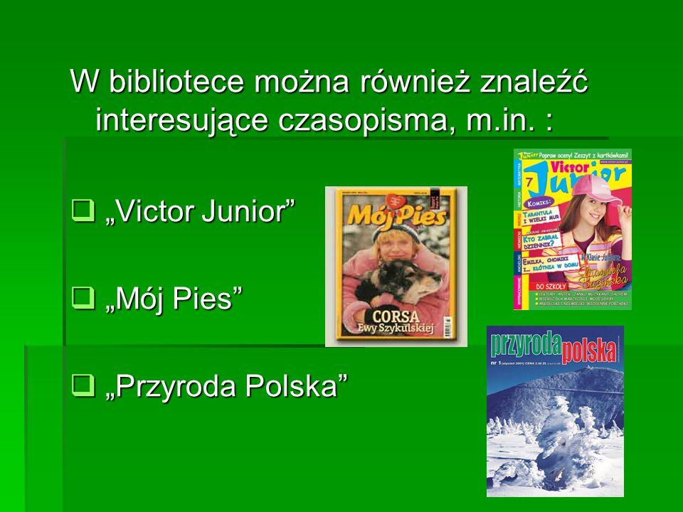 W bibliotece można również znaleźć interesujące czasopisma, m.in. : Victor Junior Mój Pies Przyroda Polska