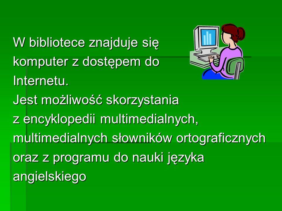 W bibliotece znajduje się komputer z dostępem do Internetu. Jest możliwość skorzystania z encyklopedii multimedialnych, multimedialnych słowników orto