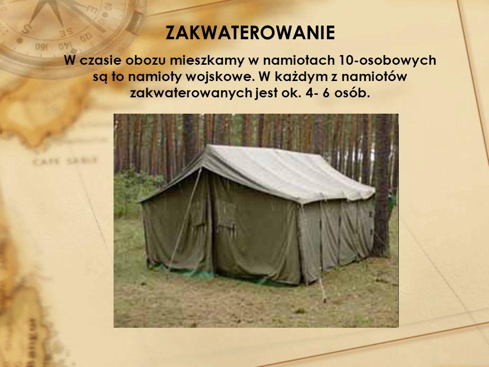 ZAKWATEROWANIE W czasie obozu mieszkamy w namiotach 10-osobowych są to namioty wojskowe. W każdym z namiotów zakwaterowanych jest ok. 4- 6 osób.