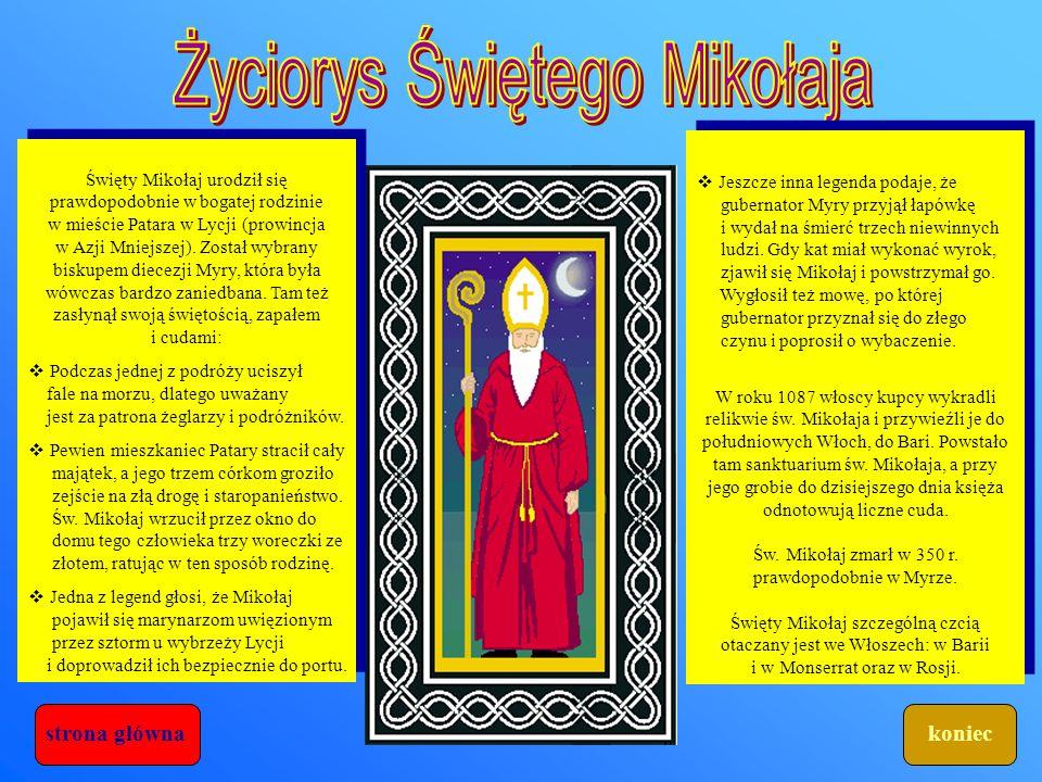 Święty Mikołaj urodził się prawdopodobnie w bogatej rodzinie w mieście Patara w Lycji (prowincja w Azji Mniejszej).