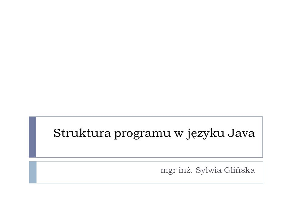 Zagadnienia: Ogólna budowa programów w języku Java Kompilacja i interpretacja kodu w języku Java Typy wbudowane w języku Java Podstawowe instrukcje w języku Java
