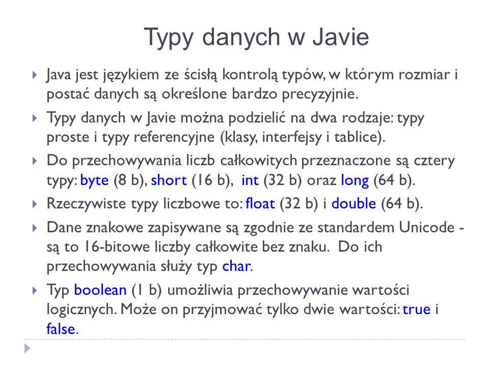 Typy danych w Javie Java jest językiem ze ścisłą kontrolą typów, w którym rozmiar i postać danych są określone bardzo precyzyjnie. Typy danych w Javie