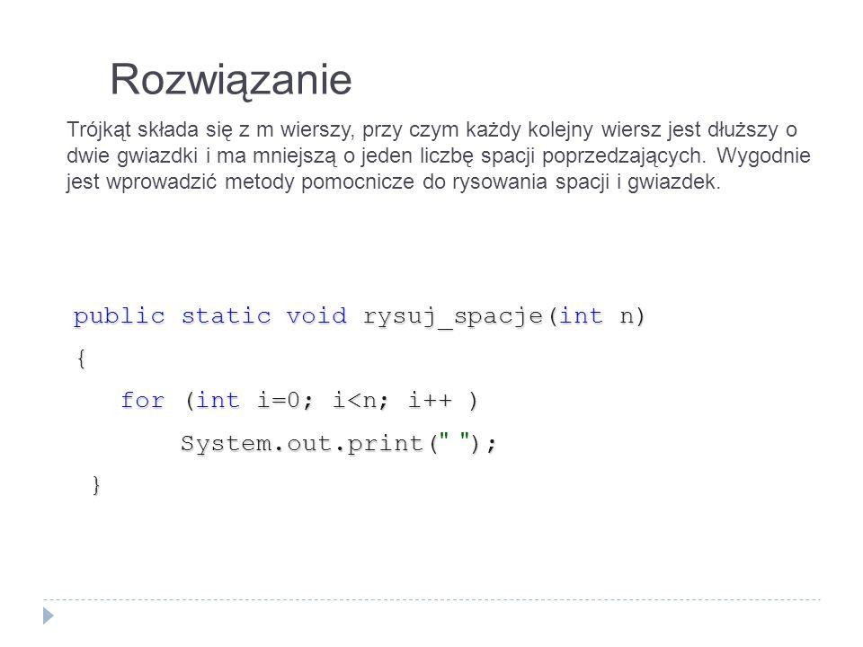 Rozwiązanie public static void rysuj_spacje(int n) { for (int i=0; i<n; i++ ) for (int i=0; i<n; i++ ) System.out.print(); System.out.print(
