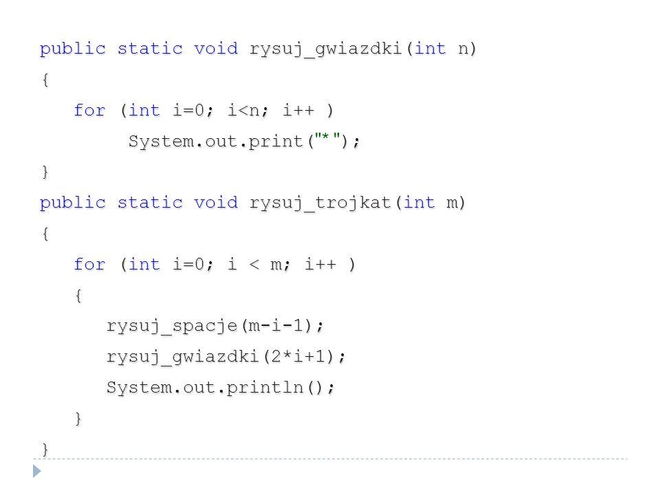 public static void rysuj_gwiazdki(int n) { for (int i=0; i<n; i++ ) for (int i=0; i<n; i++ ) System.out.print(); System.out.print(